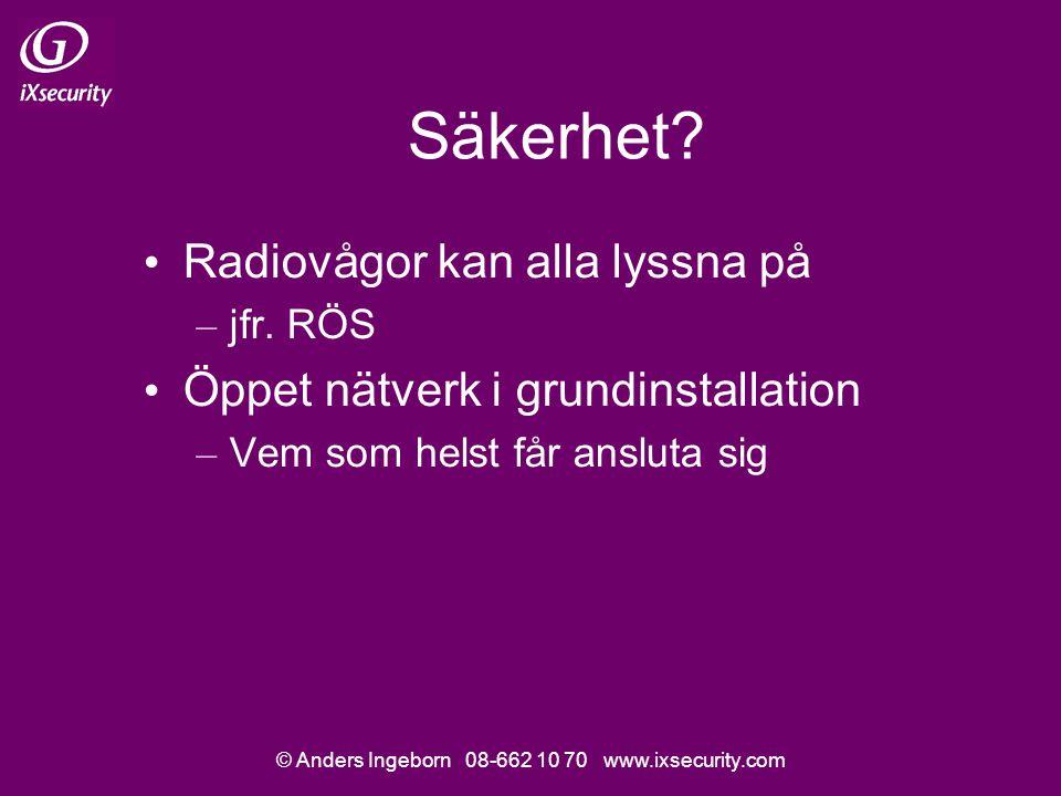 © Anders Ingeborn 08-662 10 70 www.ixsecurity.com Säkerhet? Radiovågor kan alla lyssna på – jfr. RÖS Öppet nätverk i grundinstallation – Vem som helst