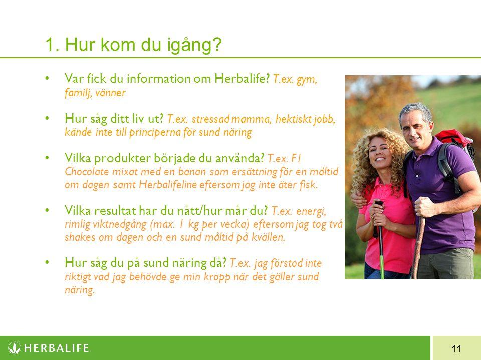11 1. Hur kom du igång. Var fick du information om Herbalife.