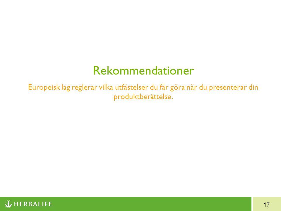 17 Rekommendationer Europeisk lag reglerar vilka utfästelser du får göra när du presenterar din produktberättelse.