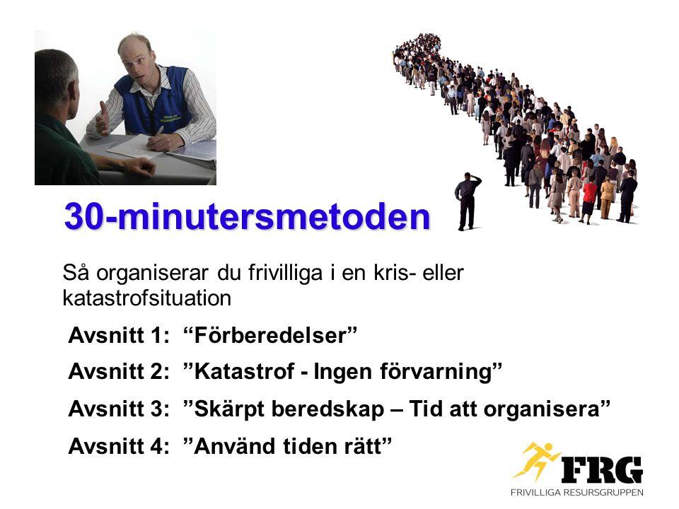 """30-minutersmetoden Så organiserar du frivilliga i en kris- eller katastrofsituation Avsnitt 1: """"Förberedelser"""" Avsnitt 2: """"Katastrof - Ingen förvarnin"""