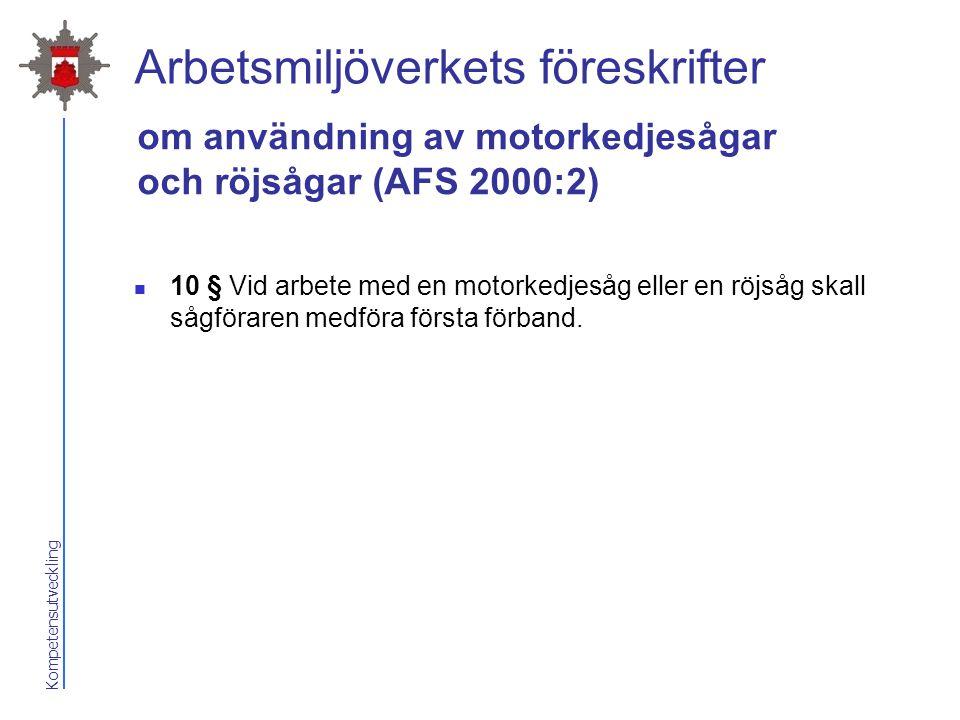 Kompetensutveckling Arbetsmiljöverkets föreskrifter 10 § Vid arbete med en motorkedjesåg eller en röjsåg skall sågföraren medföra första förband. om a