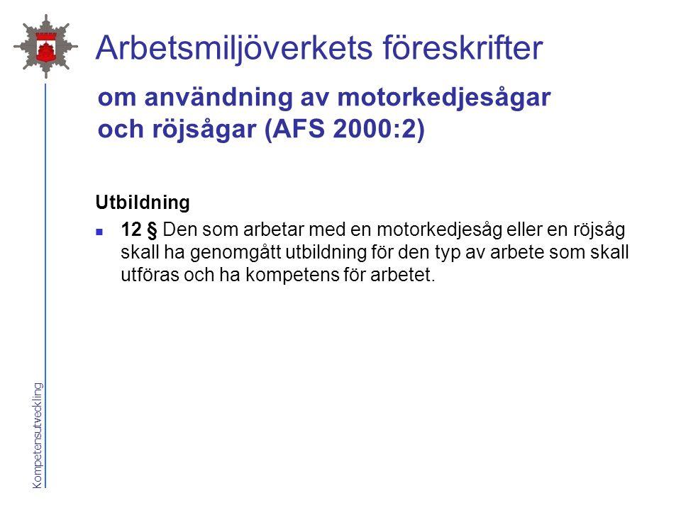Kompetensutveckling Arbetsmiljöverkets föreskrifter Utbildning 12 § Den som arbetar med en motorkedjesåg eller en röjsåg skall ha genomgått utbildning