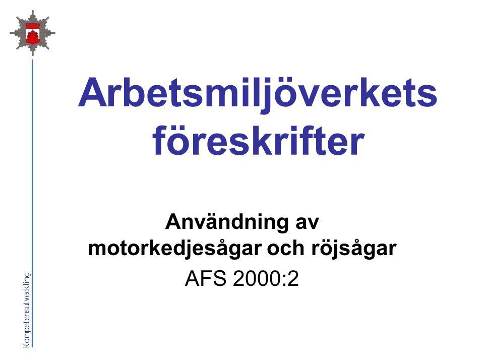 Kompetensutveckling Arbetsmiljöverkets föreskrifter Användning av motorkedjesågar och röjsågar AFS 2000:2