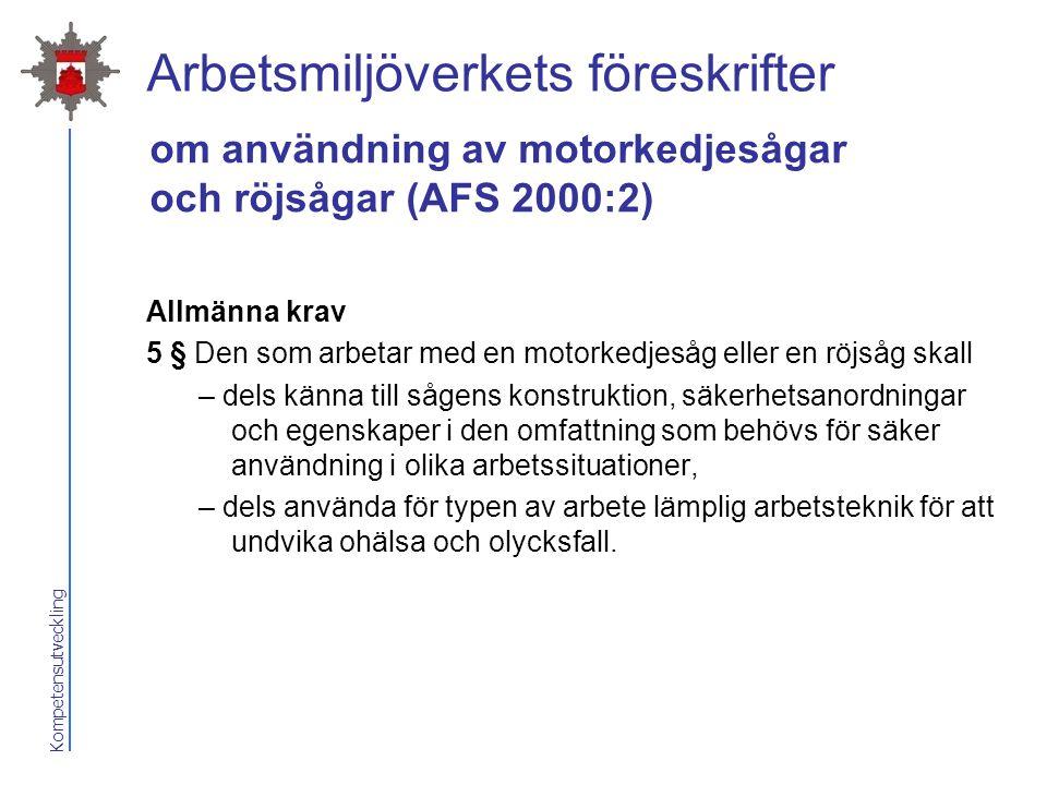 Kompetensutveckling Arbetsmiljöverkets föreskrifter Allmänna krav 5 § Den som arbetar med en motorkedjesåg eller en röjsåg skall – dels känna till såg