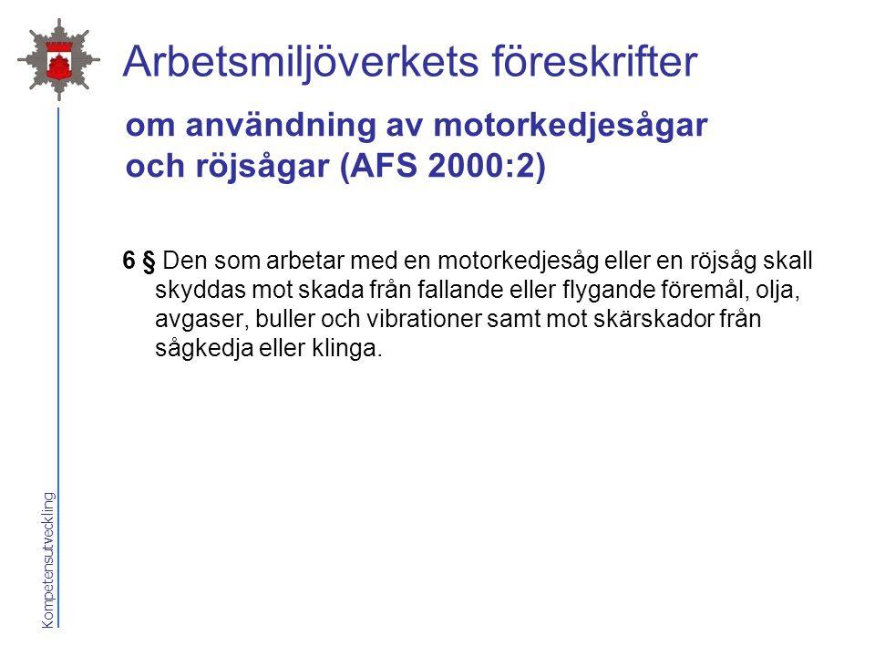Kompetensutveckling Arbetsmiljöverkets föreskrifter 6 § Den som arbetar med en motorkedjesåg eller en röjsåg skall skyddas mot skada från fallande ell