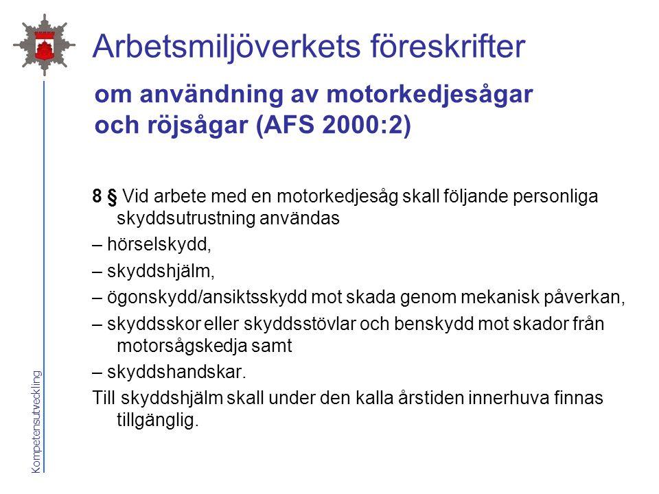 Kompetensutveckling Arbetsmiljöverkets föreskrifter 8 § Vid arbete med en motorkedjesåg skall följande personliga skyddsutrustning användas – hörselsk