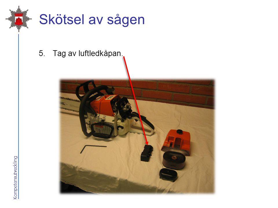 Kompetensutveckling Skötsel av sågen 5.Tag av luftledkåpan.