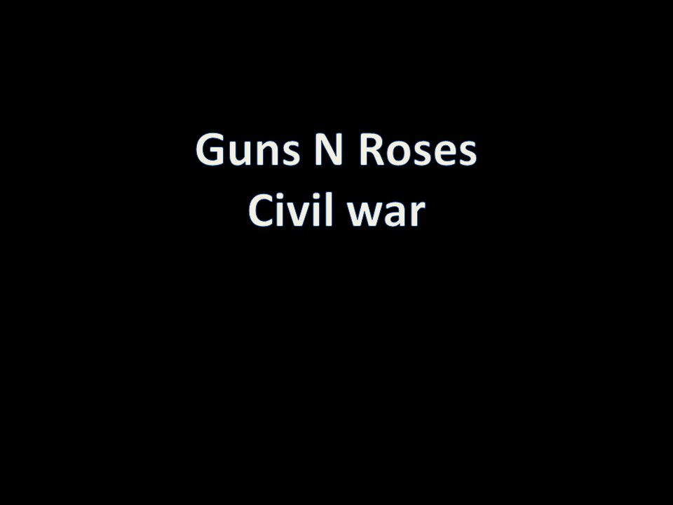 Look at your young men fighting Look at your women crying Look at your young men dying The way they ve always done before Look at the hate we re breeding Look at the fear we re feeding Look at the lives we re leading The way we ve always done before Civil War – Guns N Roses