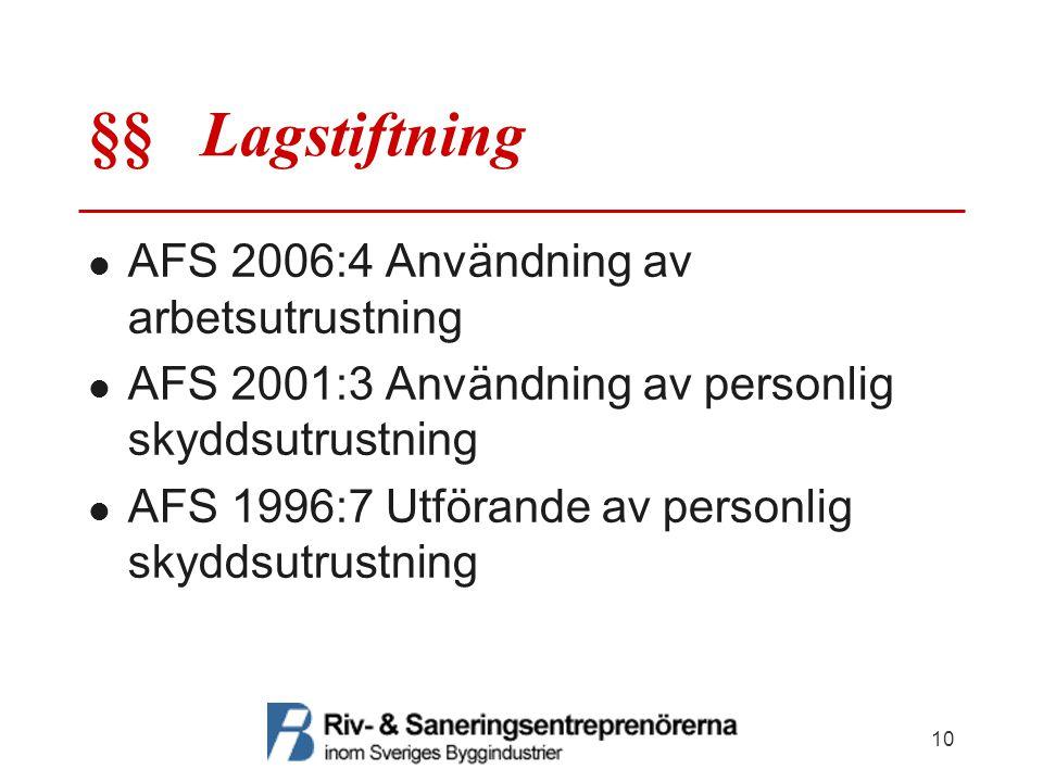 §§ Lagstiftning AFS 2006:4 Användning av arbetsutrustning AFS 2001:3 Användning av personlig skyddsutrustning AFS 1996:7 Utförande av personlig skydds