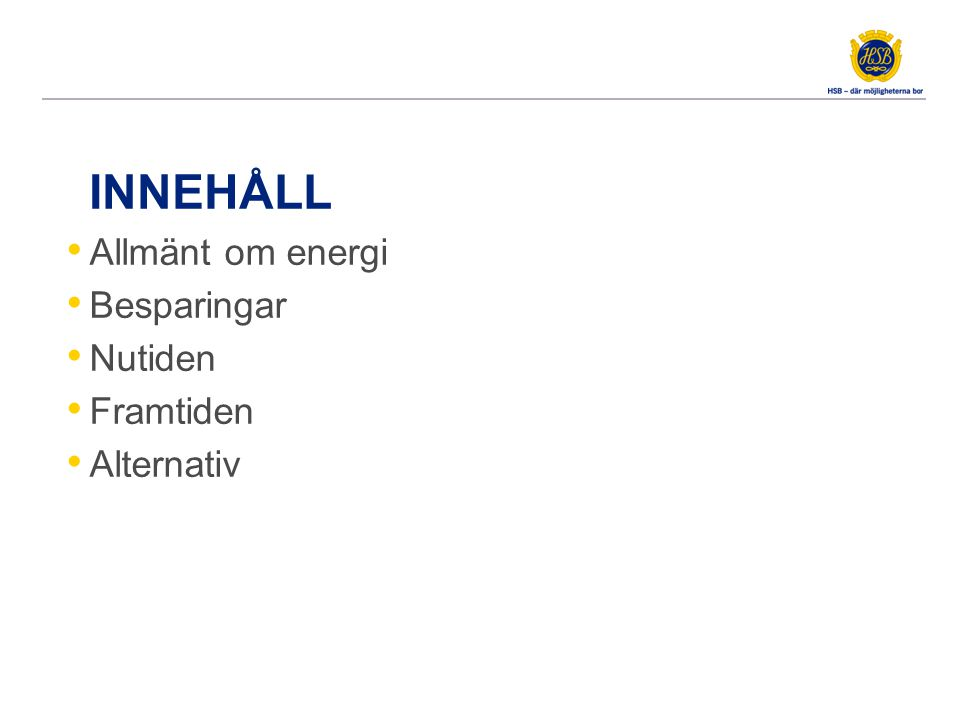 INNEHÅLL Allmänt om energi Besparingar Nutiden Framtiden Alternativ