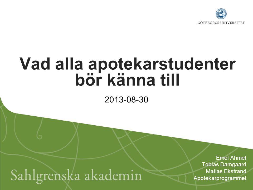 Vad alla apotekarstudenter bör känna till Emel Ahmet Tobias Damgaard Matias Ekstrand Apotekarprogrammet 2013-08-30