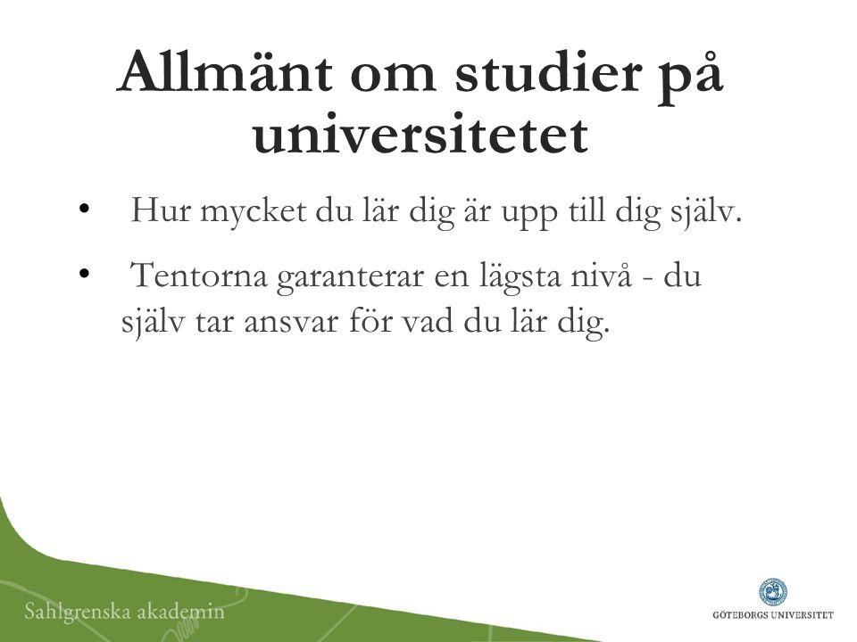 Allmänt om studier på universitetet Hur mycket du lär dig är upp till dig själv. Tentorna garanterar en lägsta nivå - du själv tar ansvar för vad du l