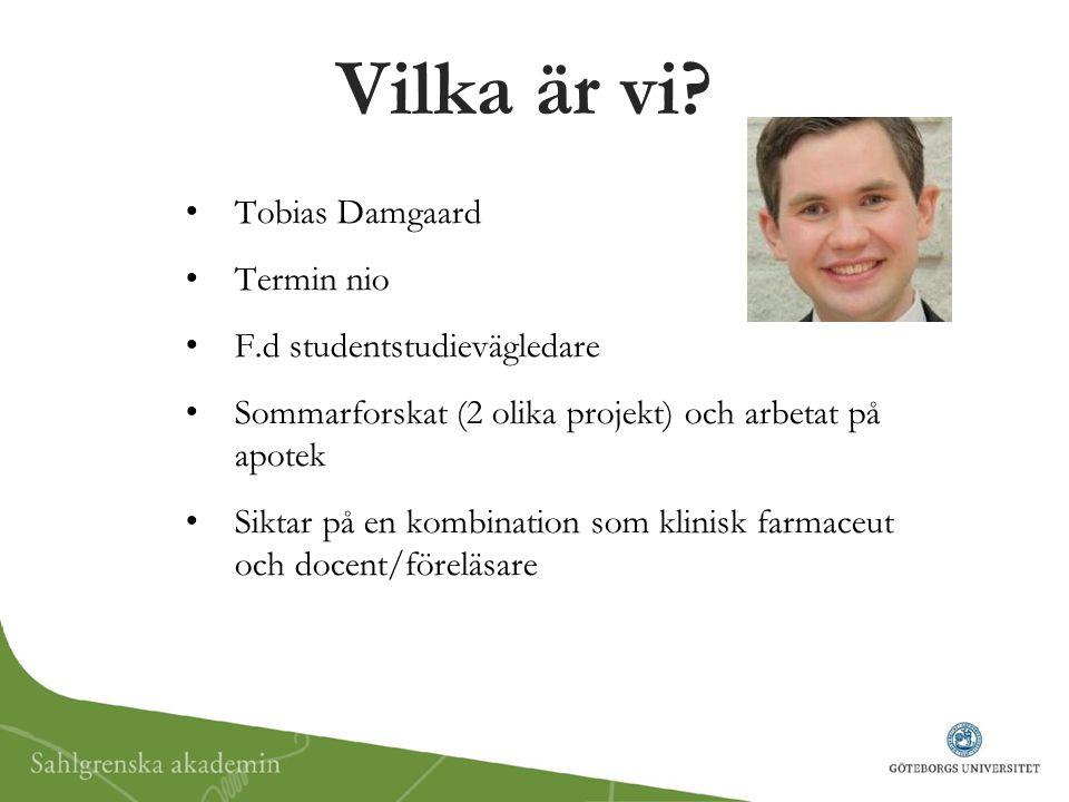 Vilka är vi? Tobias Damgaard Termin nio F.d studentstudievägledare Sommarforskat (2 olika projekt) och arbetat på apotek Siktar på en kombination som