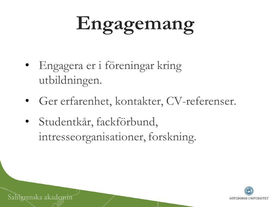 Engagemang Engagera er i föreningar kring utbildningen. Ger erfarenhet, kontakter, CV-referenser. Studentkår, fackförbund, intresseorganisationer, for