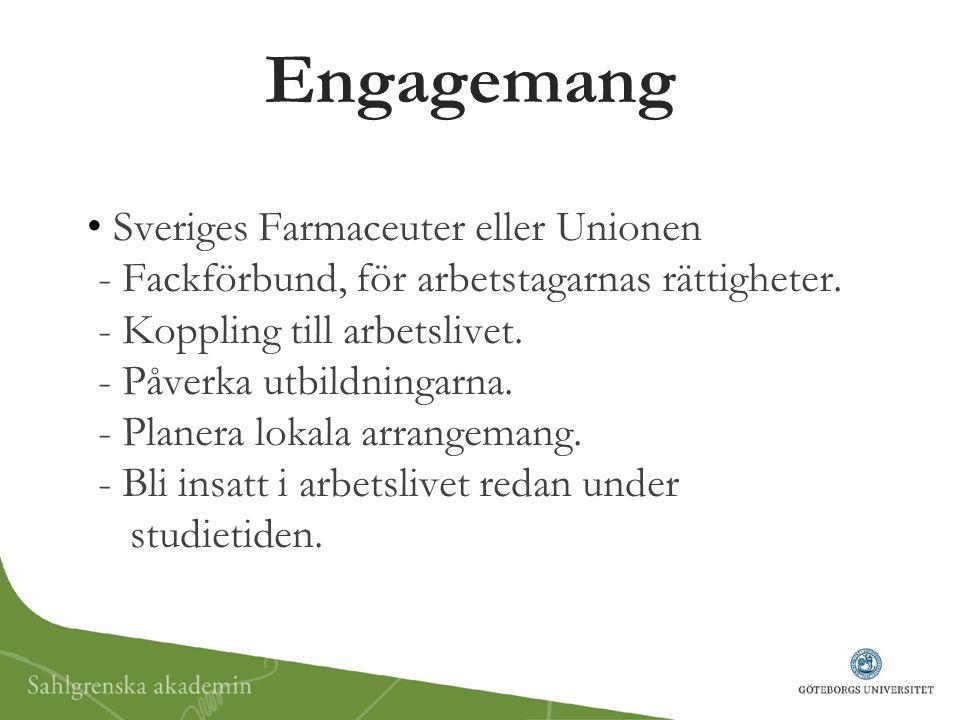 Engagemang Sveriges Farmaceuter eller Unionen - Fackförbund, för arbetstagarnas rättigheter. - Koppling till arbetslivet. - Påverka utbildningarna. -