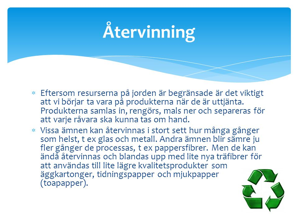  Eftersom resurserna på jorden är begränsade är det viktigt att vi börjar ta vara på produkterna när de är uttjänta. Produkterna samlas in, rengörs,