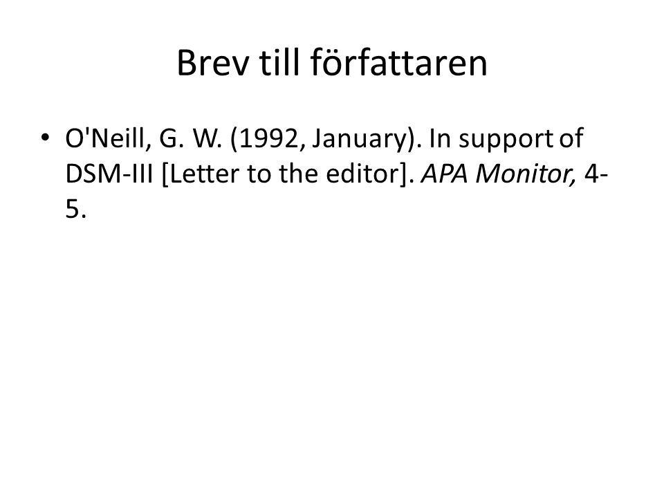 Brev till författaren O'Neill, G. W. (1992, January). In support of DSM-III [Letter to the editor]. APA Monitor, 4- 5.