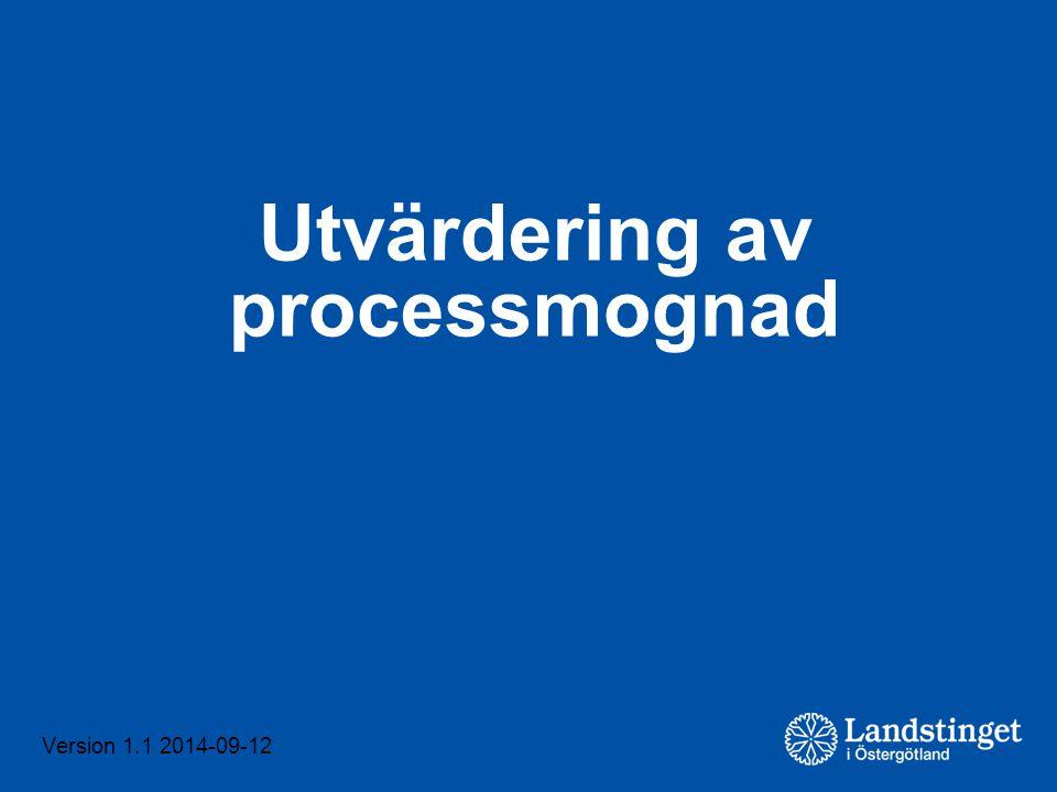 Version 1.1 2014-06-25 Version 1.1 2014-09-12 Utvärdering av processmognad