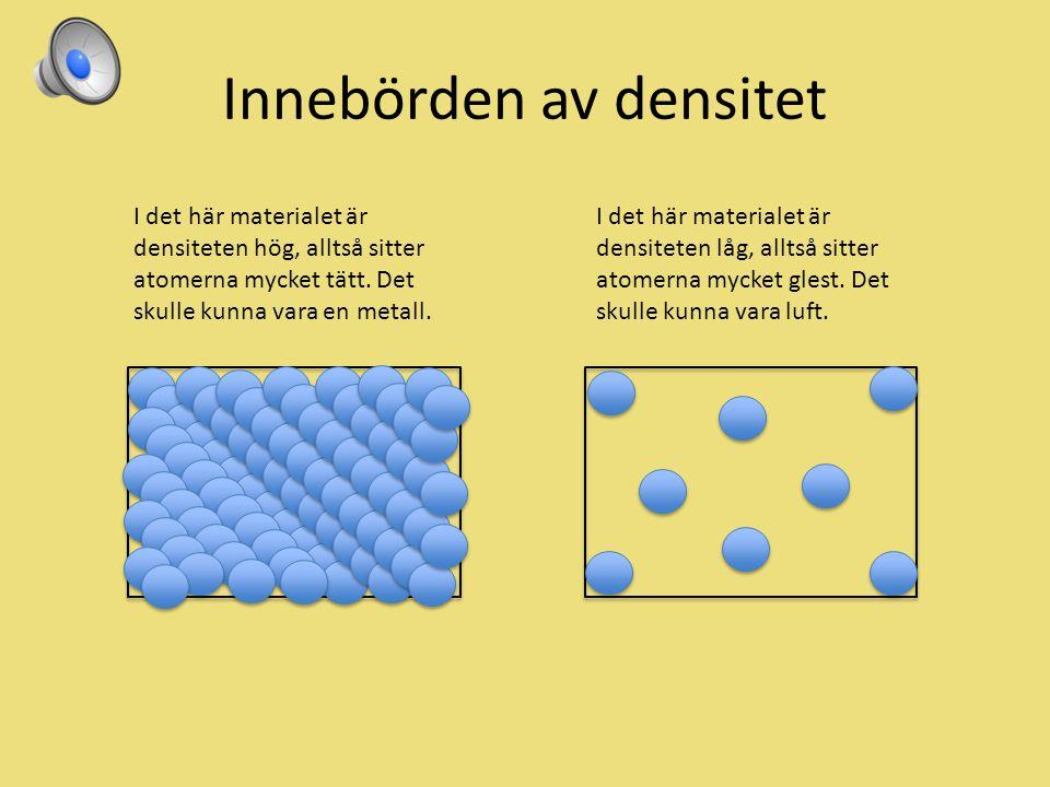 Innebörden av densitet Densitet betyder täthet. Det handlar om hur tätt atomerna är i ett material.