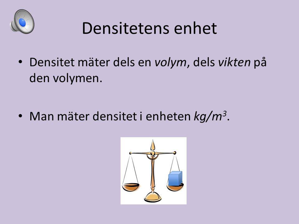 Människans densitet Är du tät eller inte? I skelettet är densiteten hög. I musklerna är det inte så hög densitet. Blodet har ännu lägre densitet.