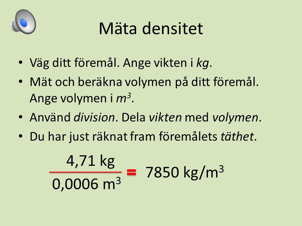 Densitetstabell för några vanliga ämnen Bildkälla: www.wikiskola.se