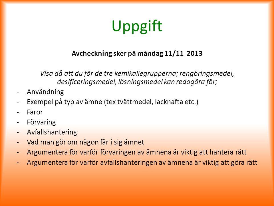 Uppgift Avcheckning sker på måndag 11/11 2013 Visa då att du för de tre kemikaliegrupperna; rengöringsmedel, desificeringsmedel, lösningsmedel kan red