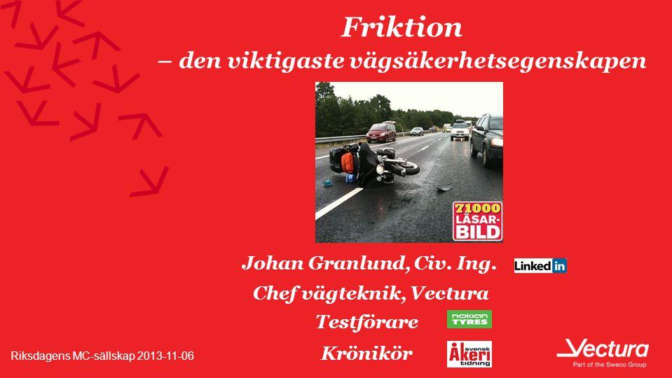 Används för Citat, fråga, inledning eller liknande Friktion – den viktigaste vägsäkerhetsegenskapen Riksdagens MC-sällskap 2013-11-06 Johan Granlund, Civ.