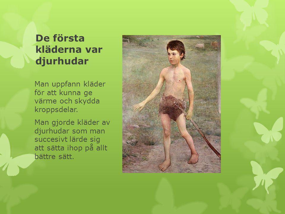 De första kläderna var djurhudar Man uppfann kläder för att kunna ge värme och skydda kroppsdelar.
