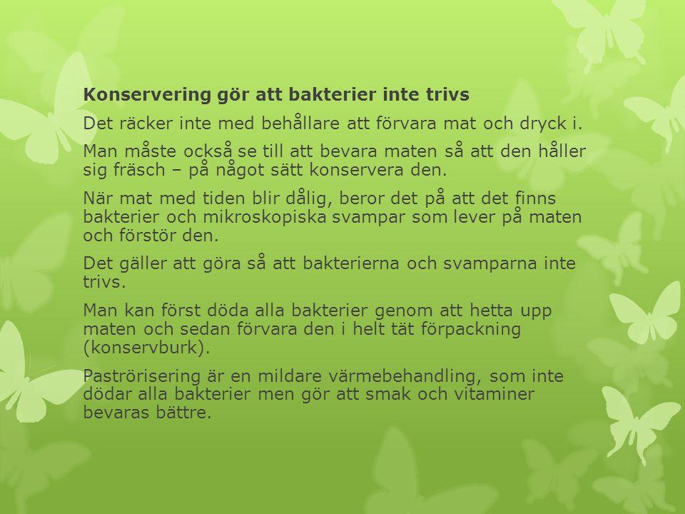 Konservering gör att bakterier inte trivs Det räcker inte med behållare att förvara mat och dryck i. Man måste också se till att bevara maten så att d