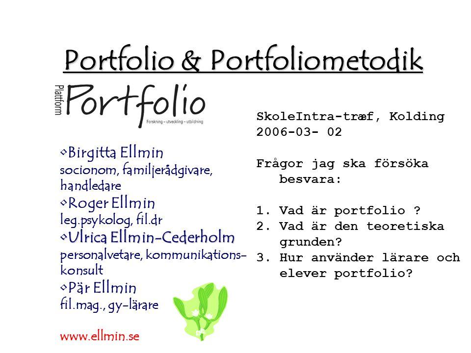 Birgitta Ellmin socionom, familjerådgivare, handledare Roger Ellmin leg.psykolog, fil.dr Ulrica Ellmin-CederholmUlrica Ellmin-Cederholm personalvetare, kommunikations- konsult Pär Ellmin fil.mag., gy-lärare www.ellmin.se Portfolio & Portfoliometodik SkoleIntra-træf, Kolding 2006-03- 02 Frågor jag ska försöka besvara: 1.Vad är portfolio .