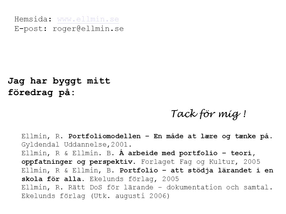Ellmin, R. Portfoliomodellen – En måde at lære og tænke på. Gyldendal Uddannelse,2001. Ellmin, R & Ellmin. B. Å arbeide med portfolio – teori, oppfatn