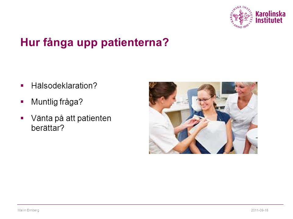 Hur fånga upp patienterna?  Hälsodeklaration?  Muntlig fråga?  Vänta på att patienten berättar? 2011-09-15Malin Ernberg