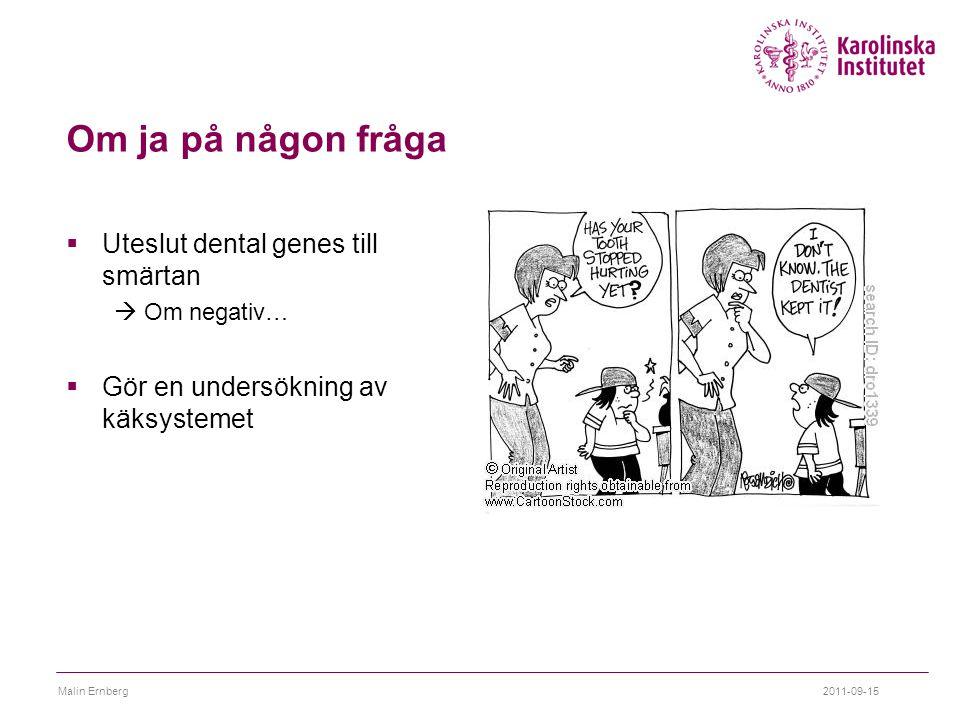 Om ja på någon fråga  Uteslut dental genes till smärtan  Om negativ…  Gör en undersökning av käksystemet 2011-09-15Malin Ernberg