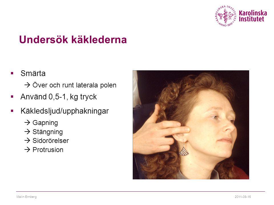 Undersök käklederna  Smärta  Över och runt laterala polen  Använd 0,5-1, kg tryck  Käkledsljud/upphakningar  Gapning  Stängning  Sidorörelser 