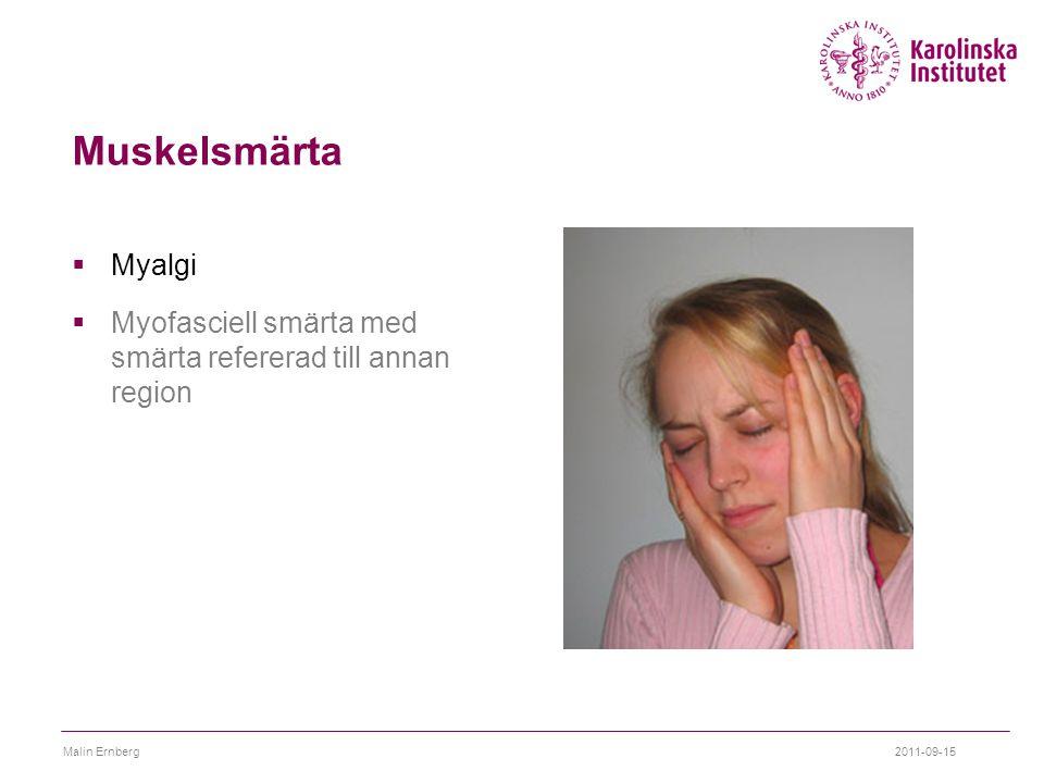 Muskelsmärta  Myalgi  Myofasciell smärta med smärta refererad till annan region 2011-09-15Malin Ernberg