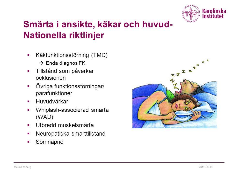 Smärta i ansikte, käkar och huvud- Nationella riktlinjer  Käkfunktionsstörning (TMD)  Enda diagnos FK  Tillstånd som påverkar ocklusionen  Övriga