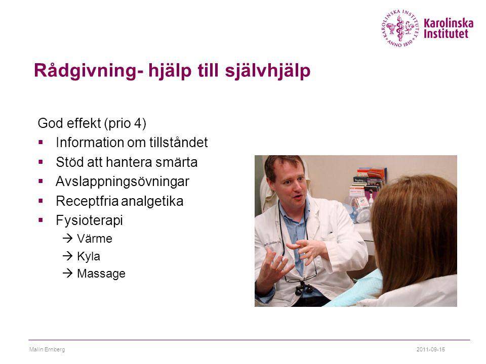 Rådgivning- hjälp till självhjälp God effekt (prio 4)  Information om tillståndet  Stöd att hantera smärta  Avslappningsövningar  Receptfria analg