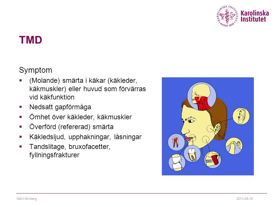 TMD Symptom  (Molande) smärta i käkar (käkleder, käkmuskler) eller huvud som förvärras vid käkfunktion  Nedsatt gapförmåga  Ömhet över käkleder, kä