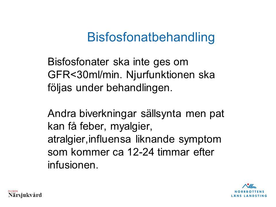 DIVISION Närsjukvård Bisfosfonatbehandling Bisfosfonater ska inte ges om GFR<30ml/min. Njurfunktionen ska följas under behandlingen. Andra biverkninga