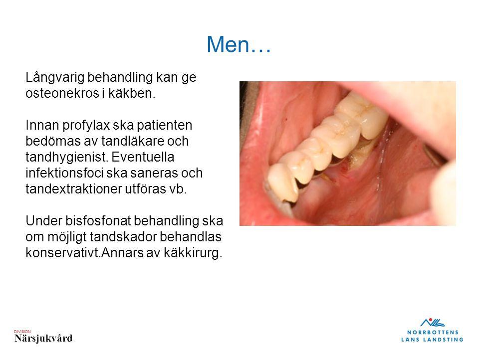 DIVISION Närsjukvård Men… Långvarig behandling kan ge osteonekros i käkben. Innan profylax ska patienten bedömas av tandläkare och tandhygienist. Even