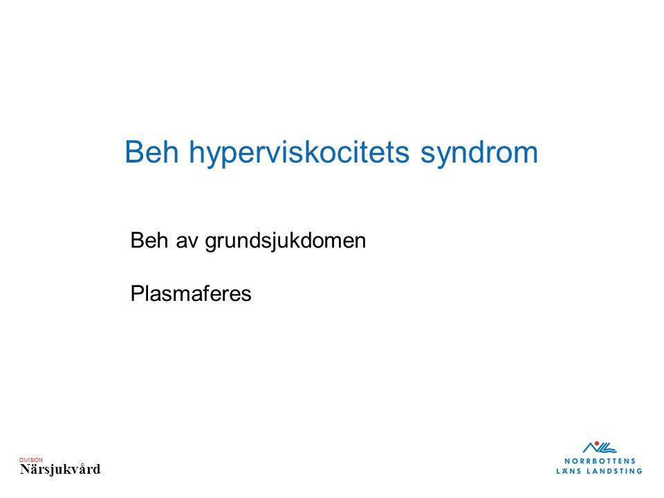 DIVISION Närsjukvård Beh hyperviskocitets syndrom Beh av grundsjukdomen Plasmaferes