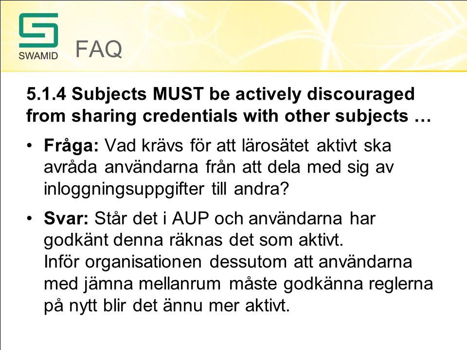 FAQ 5.1.4 Subjects MUST be actively discouraged from sharing credentials with other subjects … Fråga: Vad krävs för att lärosätet aktivt ska avråda användarna från att dela med sig av inloggningsuppgifter till andra.