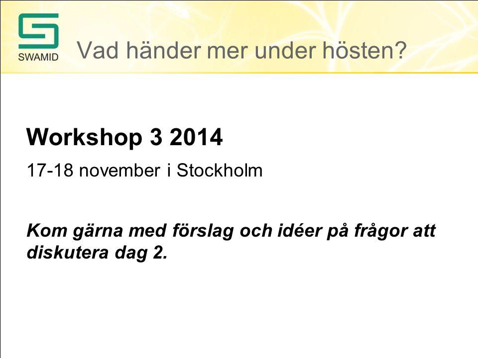 Workshop 3 2014 17-18 november i Stockholm Kom gärna med förslag och idéer på frågor att diskutera dag 2.
