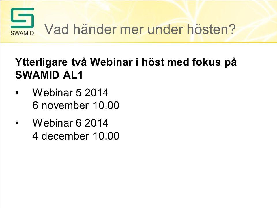 Ytterligare två Webinar i höst med fokus på SWAMID AL1 Webinar 5 2014 6 november 10.00 Webinar 6 2014 4 december 10.00 Vad händer mer under hösten