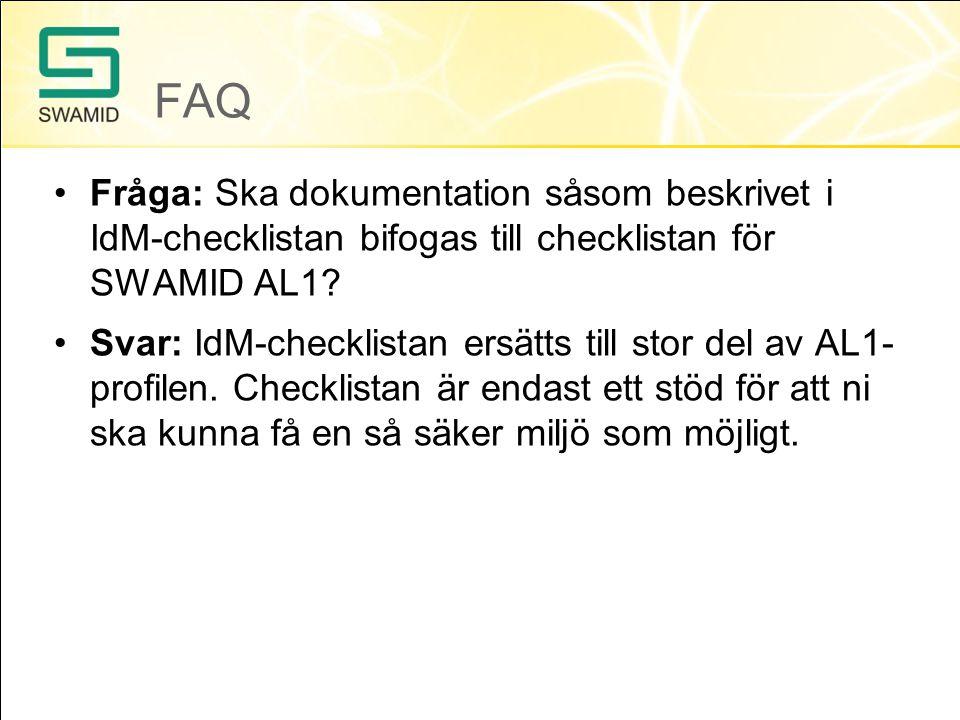 FAQ Fråga: Ska dokumentation såsom beskrivet i IdM-checklistan bifogas till checklistan för SWAMID AL1.