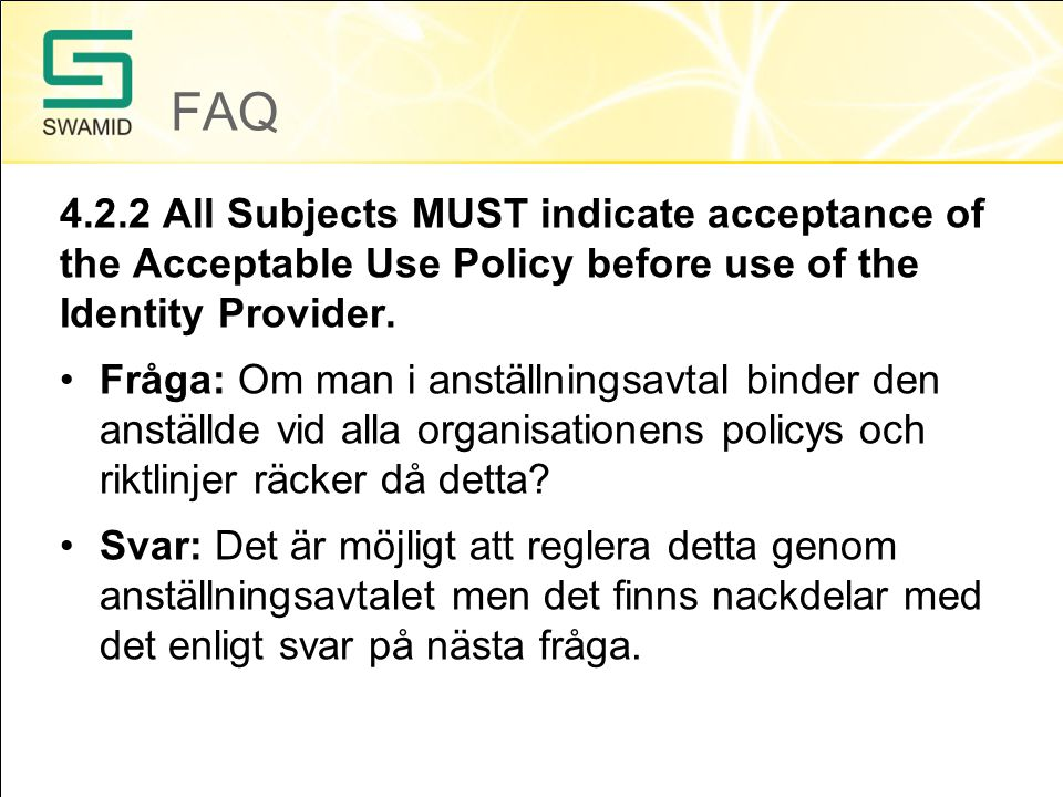 FAQ 4.2.2 All Subjects MUST indicate acceptance of the Acceptable Use Policy before use of the Identity Provider.