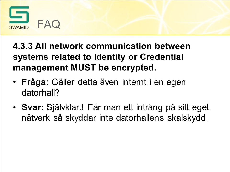 FAQ 4.3.3 All network communication between systems related to Identity or Credential management MUST be encrypted.