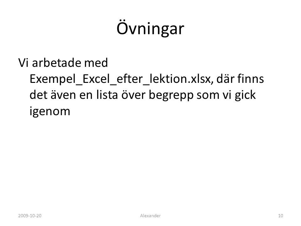 Övningar Vi arbetade med Exempel_Excel_efter_lektion.xlsx, där finns det även en lista över begrepp som vi gick igenom Alexander102009-10-20