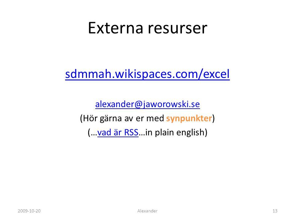 Externa resurser sdmmah.wikispaces.com/excel alexander@jaworowski.se (Hör gärna av er med synpunkter) (…vad är RSS…in plain english)vad är RSS Alexander132009-10-20