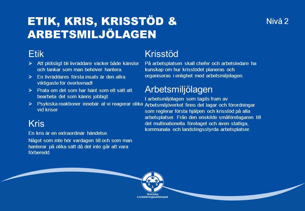 REFERENSER Nivå 2 Materialet är baserat på gällande riktlinjer från: Svenska Första hjälpen rådet Svenska HLR rådet ILSE.